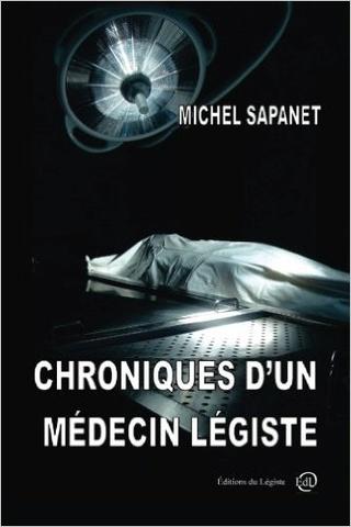 CHRONIQUES D'UN MEDECIN LEGISTE de Michel Sapanet 41s41y10