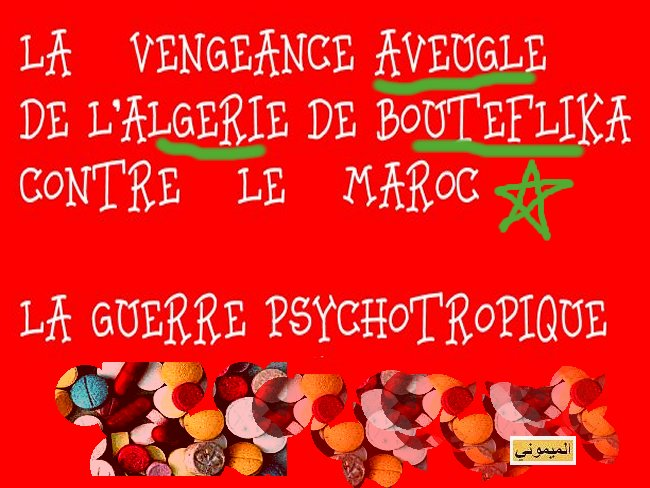 Le Maroc face a la guerre psychotropique Algerienne المغرب ضحية حرب مهلوسات بوتفليقة Drogue13