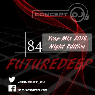 Concept - FutureDeep Vol. 084 [Year Mix 2016 Night Edition] (31.12.2016) 8410
