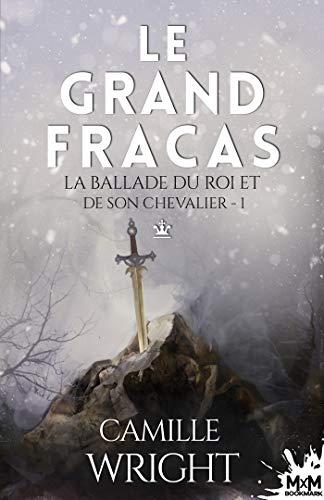 WRIGHT Camille - LA BALLADE DU ROI ET SON CHEVALIER - Tome 1 : le grand fracas 412exs10