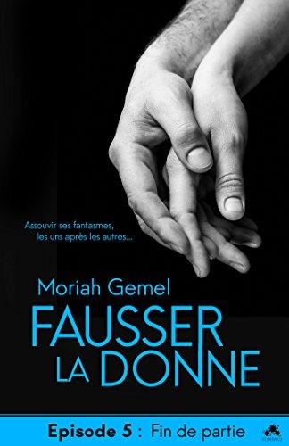GEMEL Moriah - FAUSSER LA DONNE - Episode 5 : fin de partie 41ivih10
