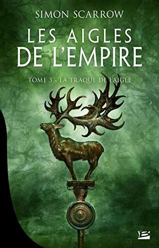 SCARROW Simon - LES AIGLES DE L'EMPIRE - Tome 3 : La traque de l'Aigle 5126cr10