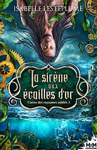 LESTEPLUME Isabelle - CONTES DES ROYAUMES OUBLIES - Tome 3 : la sirène aux écailles d'or 512lmy10
