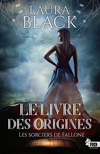 BLACK Laura - LES SORCIERS DE FALLONE - Tome 1 : le livre des origines 516rjf10