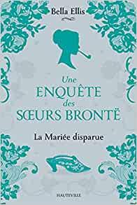 ELLIS Bella - UNE ENQUÊTE DES SOEURS BRONTË - Tome 1 : la mariée disparue 519fwh10