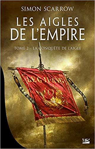 SCARROW Simon - LES AIGLES DE L'EMPIRE - Tome 2 : la conquête de l'Aigle 51ctdm10