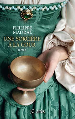 MADRAL Philippe - Une sorcière à la Cour 51te8x10