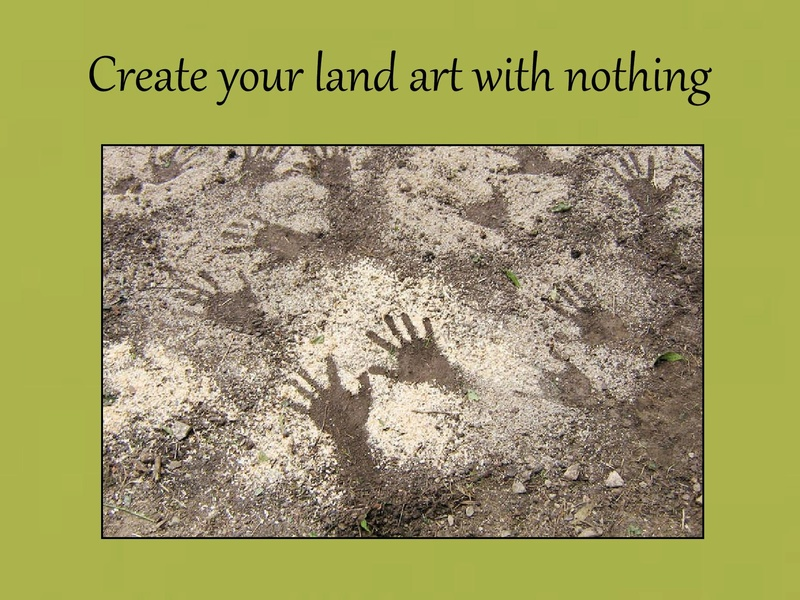 Create your landart with nothing. Anglai13