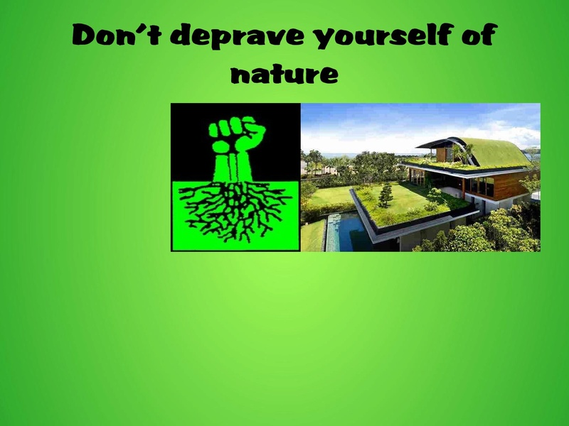 Don't deprave yourself of nature Nature10