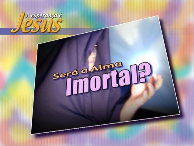 A alma é  imortal ou mortal? Ser-a-10