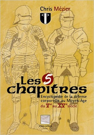 Les 5 chapitres Encyclopédie de la défense corporelle au Moyen-Age du V au XV iéme siècle par Chris Mézier  51ajd810