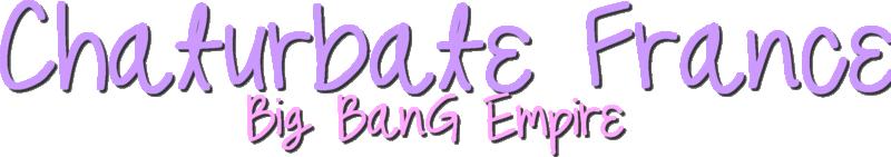 Studio Chaturbate France-Big Bang Empire