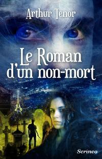 "[Editions Scrinéo] ""Le Roman d'un non-mort"" d'Arthur Ténor V_book10"