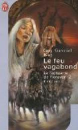 Kay Guy Gavriel - Le feu vagabond - La tapisserie de Fionavar T2 Cvt_la14