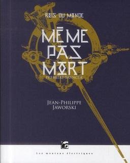 Jaworski Jean-Philippe - Même pas mort - Rois du monde T1 Mort10