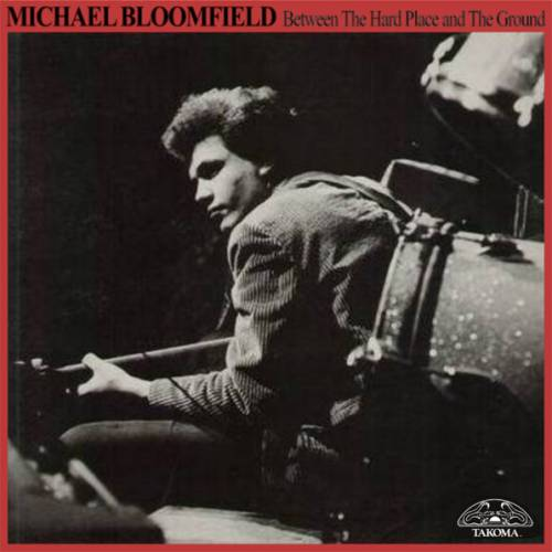 Michael Bloomfield : Between The Hard Place And The Ground/Cruisin' For A Bruisin' (2008) Fbetwe10