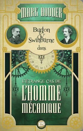 BURTON & SWINBURNE (Tome 2) L'ÉTRANGE CAS DE L'HOMME MÉCANIQUE de Mark Hodder 1502-e10