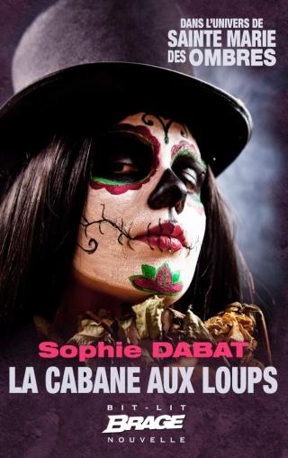 SAINTE MARIE DES OMBRES (Nouvelle) LA CABANE AUX LOUPS de Sophie Dabat 1502-s11