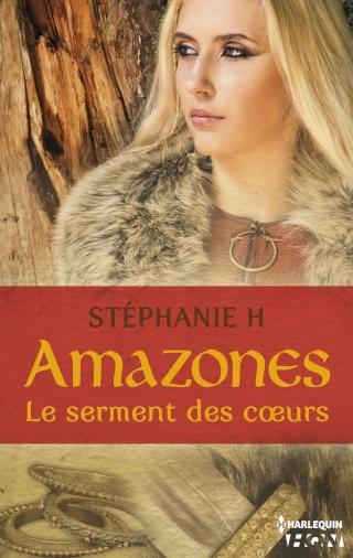 AMAZONES : LE SERMENT DES CŒURS de Stéphanie H Hqn_am10