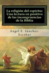LA RELIGIÓN DEL ESPÍRITU: UNA LECTURA EN POSITIVO DE LAS INCONGRUENCIAS DE LA BIBLIA   La_rel10