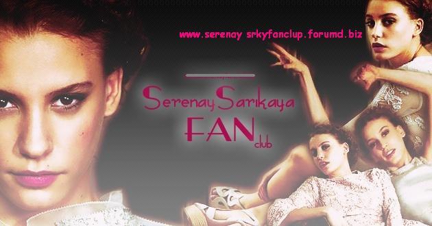 ♥ SERENAY SARIKAYA FAN CLUP ♥