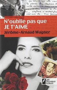 n oublie pas - N'oublie pas que je t'aime de Jérôme-Arnaud Wagner N_oubl11