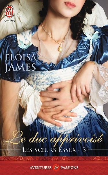 Les soeurs Essex - Tome 3 : Le Duc apprivoisé d'Eloïsa James Duc_ap10