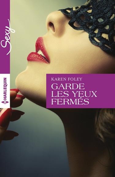Garde les yeux fermés (Haute sensualité) de Karen Foley Garde_10