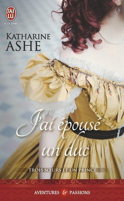 Trois Soeurs et un Prince - Tome 1 : J'ai épousé un Duc de Katharine Ashe J_ai_y10