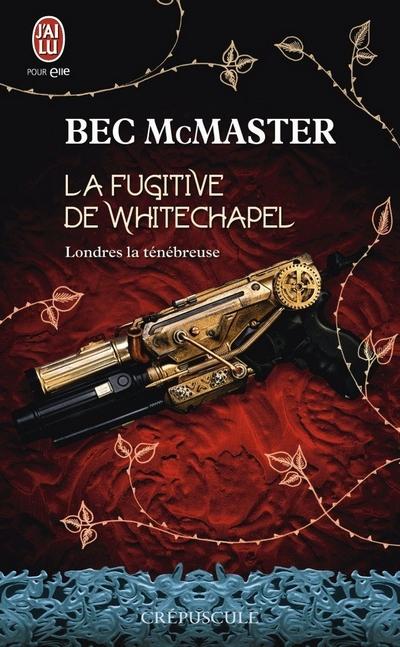bec mcmaster - Londres la ténébreuse - Tome 1 : La fugitive de Whitechapel de Bec McMaster La_fug10