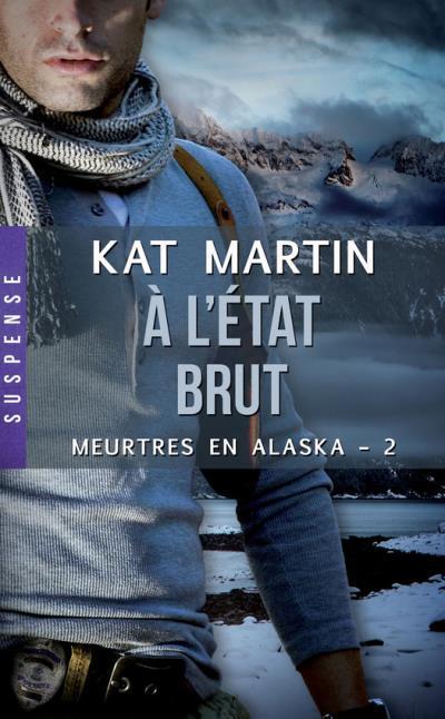 Meurtres en Alaska - Tome 2 : À l'état brut de Kat Martin Ytat_b10