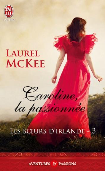 Les soeurs d'Irlande - Tome 3 : Caroline, la passionnée de Laurel McKee 97822916