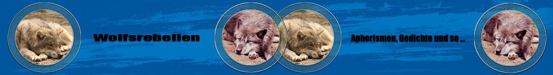 Wolfsrebellen - Aphorismen, Gedichte und so ...