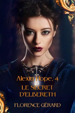 ALEXIA HOPE (Tome 04) LE SECRET D'ELBERETH de Florence Gérard Alexia10