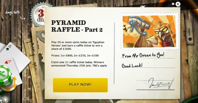 Mr Green Pyramid Raffle Chance To Win A Share Of £1600! 24.07.2013 Mrgree21