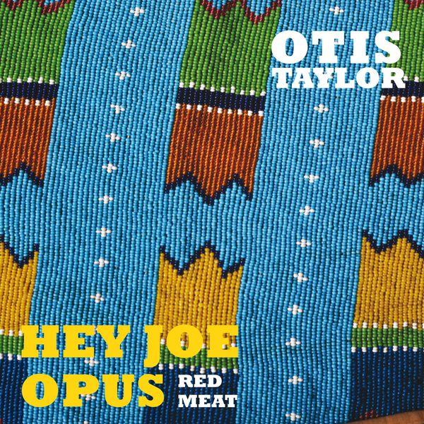Otis TAYLOR Hey Joe Opus Red Meat Hey_jo10