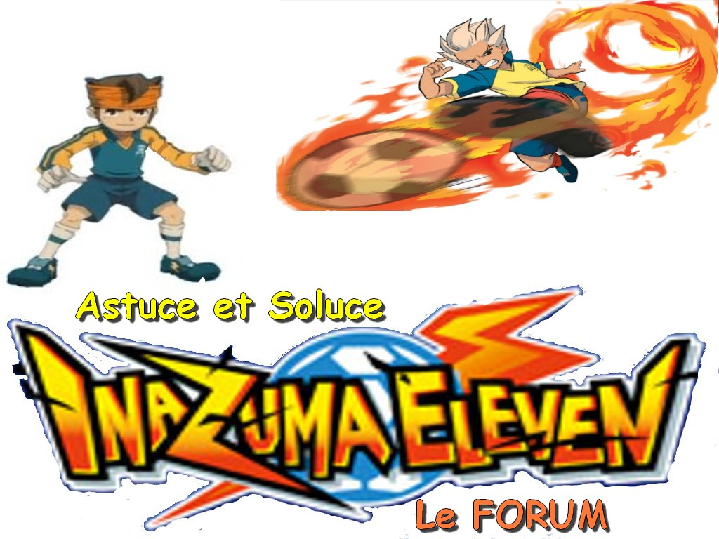 Astuce et soluce Inazuma Eleven  le forum
