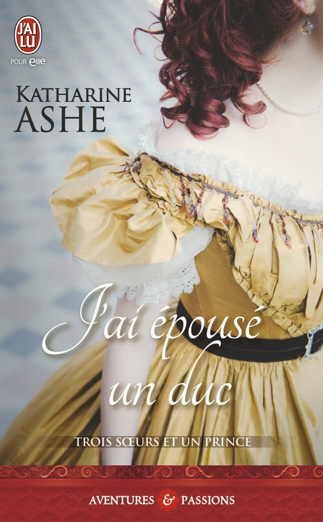 ASHE Katharine - TROIS SŒURS ET UN PRINCE - Tome 1 : J'ai épousé un Duc 61lgjb10