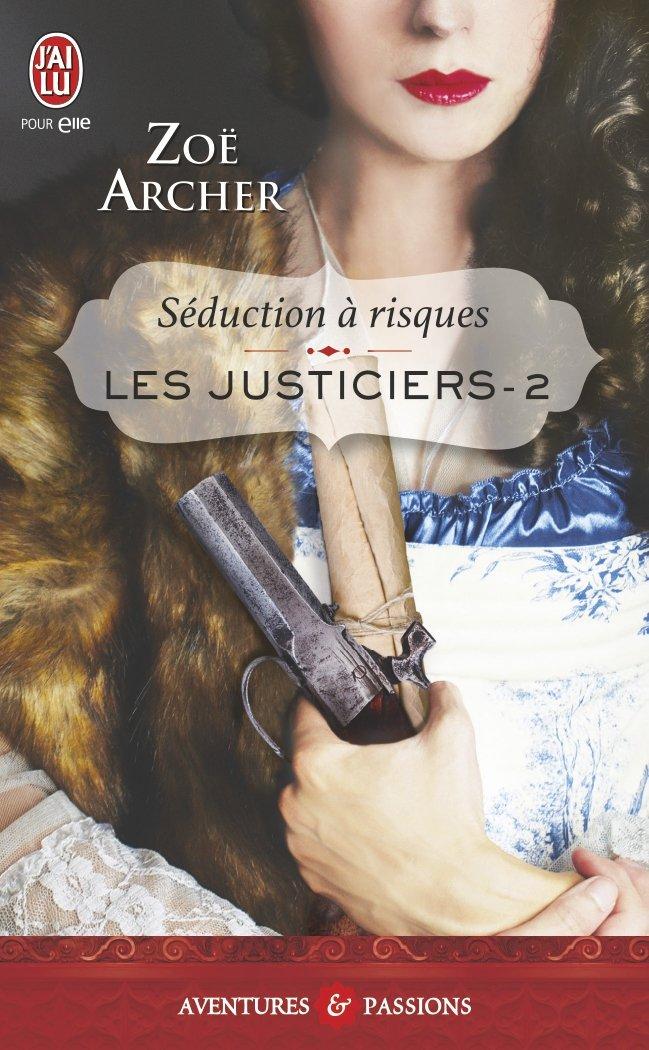 ARCHER Zoé - LES JUSTICIERS - Tome 2 : Séduction à risques Justic10
