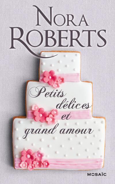 ROBERTS Nora - Petits délices et grand amour  Petits10