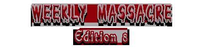 WEEKLY MASSACRE EDITION 8 T110