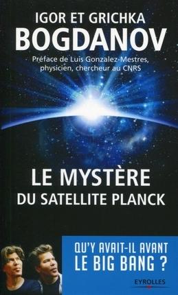 [Bogdanov, Igor et Grichka] Le mystère du satellite Planck ; Qu'y avait-il avant le Big Bang ? Myster11