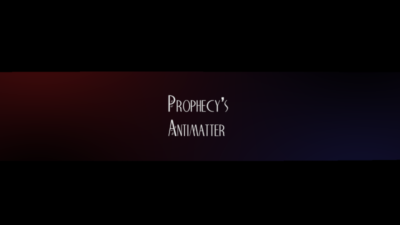 [Drama][Rise] - [Prophecy's Antimatter] [IC ST XI] Compos10