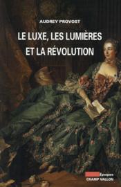"""Livre """"Le Luxe, les Lumières et la Révolution"""" par Audrey Provost 63758910"""
