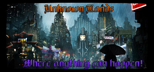 Unknown Lands : Where Anything Can happen! Cyberp12