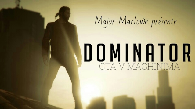 [Résolu] DOMINATOR | GTA V Machinima 14248410