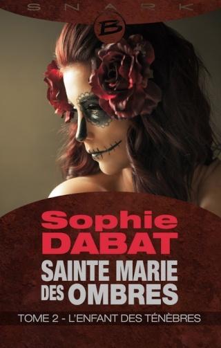 SAINTE MARIE DES OMBRES (Tome 2) L'ENFANT DES TÉNÈBRES de Sophie Dabat 1407-s10