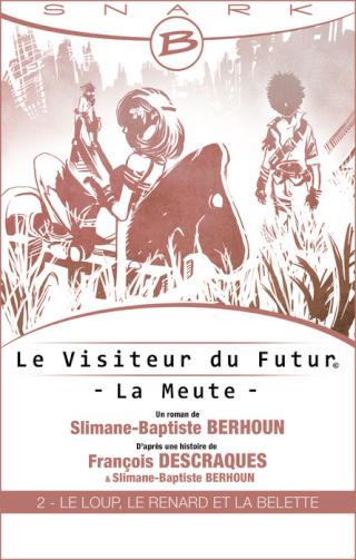 LE VISITEUR DU FUTUR : LA MEUTE (Tome 2) LE LOUP, LE RENARD ET LA BELETTE de Slimane-Baptiste Berhoun et François Descraques 1407-v10