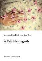 [Rochat, Anne-Frédérique] A l'abri des regards 491blo10