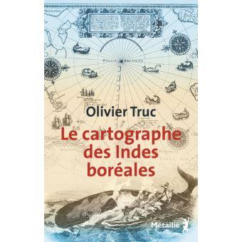 [Truc, Olivier] Le cartographe des Indes boréales Le-car11